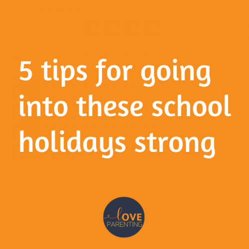 5 tips for going into these school holidays strong