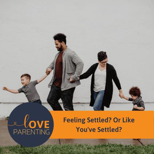 Feeling Settled? Or Like You've Settled?