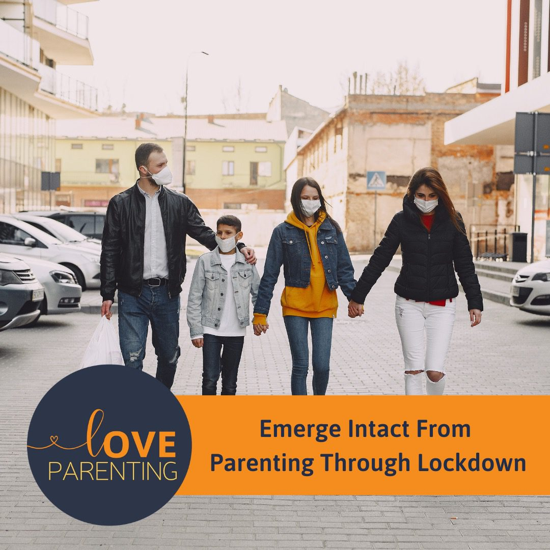 Emerge Intact From Parenting Through Lockdown